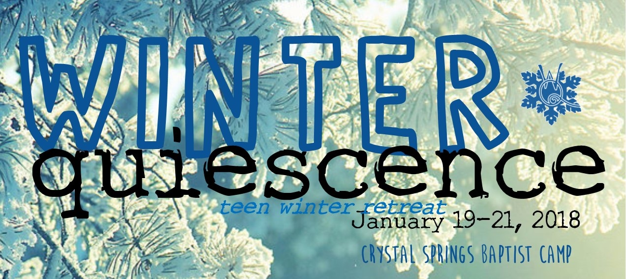 Winter Quiescence: Teen Winter Retreat. January 19-21, 2018. Crystal Springs Baptist Camp.